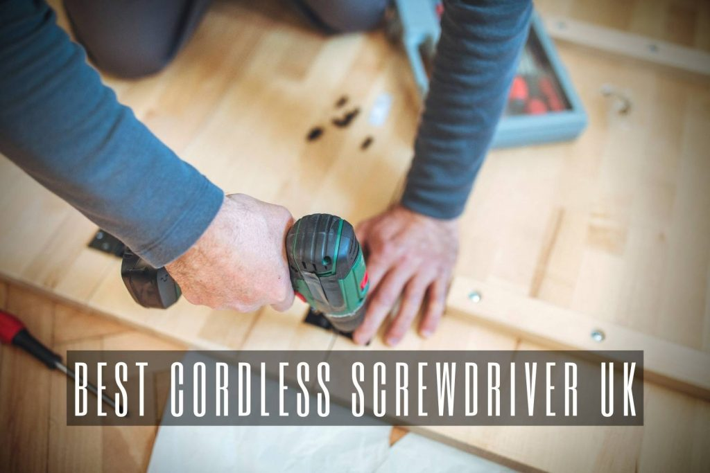 Best Cordless Screwdriver UK